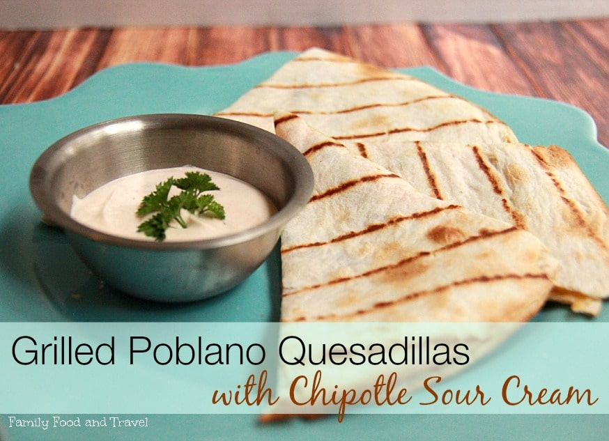 Grilled Poblano Quesadillas with Chipotle Sour Cream