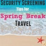 Security Screening Tips for Spring Break Travel