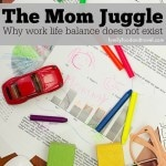 The Mom Juggle Why Work Life Balance Does Not Exist