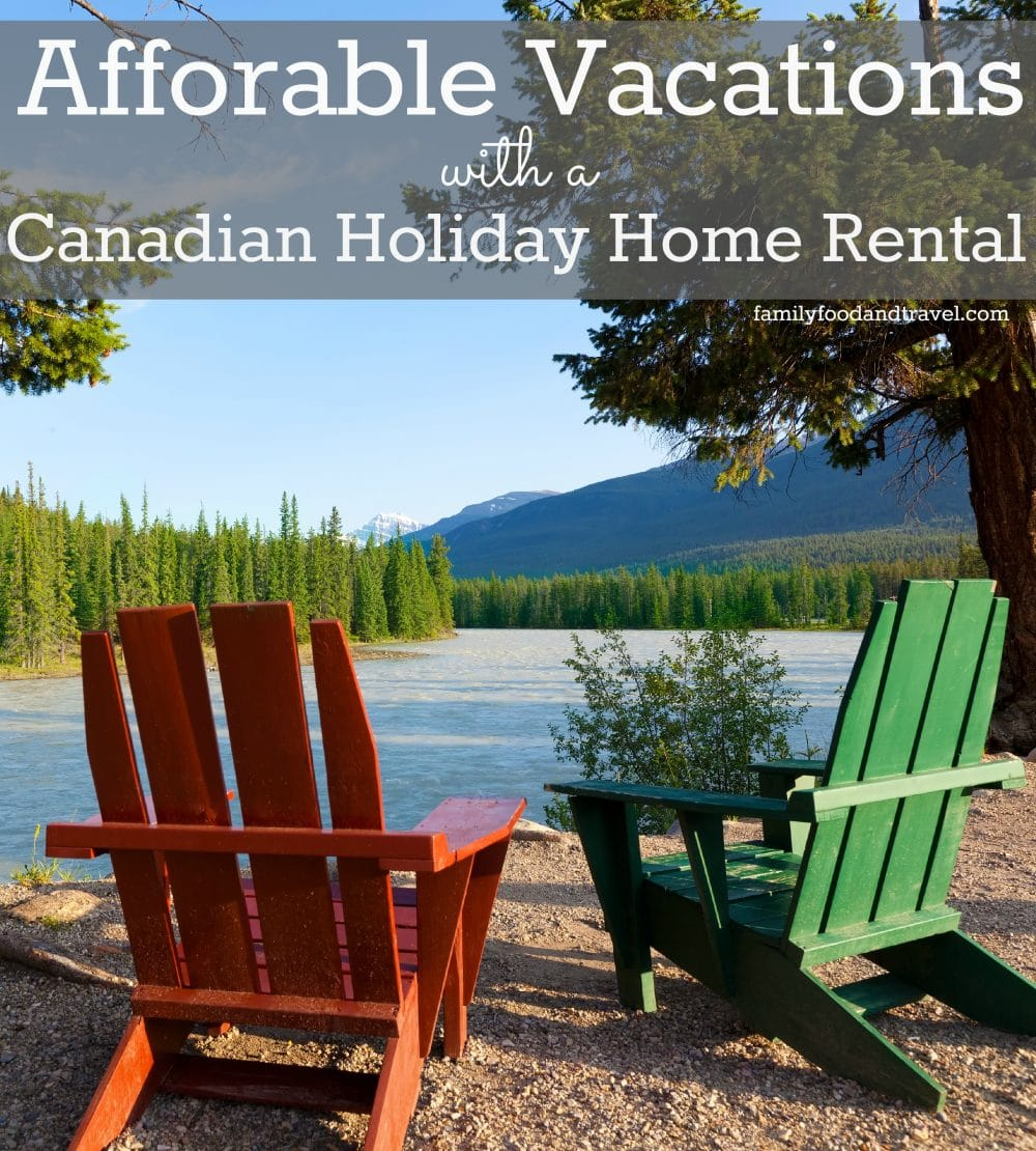 Afforable Vacations with a Canadian Holiday Home Rental #CanadaStays