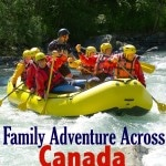Get Ready For Family Adventure Across Canada This May Long Weekend