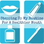 Stepping Up My Routine For A Healthier Mouth