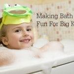 Making Bath Time Fun For Big Kids