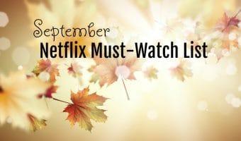 Our September Netflix Must Watch List #StreamTeam