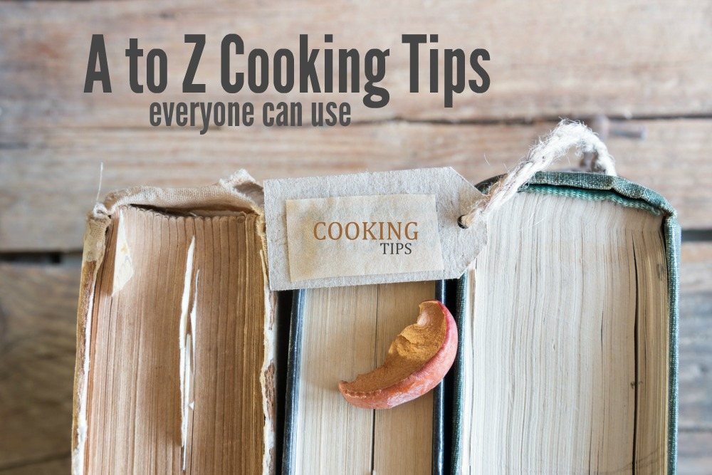 A to Z Cooking Tips that Everyone can Use
